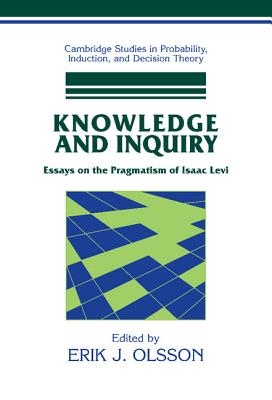 Knowledge and Inquiry: Essays on the Pragmatism of Isaac Levi - Olsson, Erik J