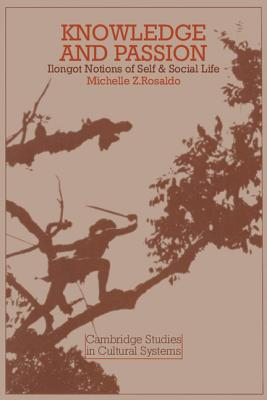 Knowledge and Passion: Ilongot Notions of Self and Social Life - Rosaldo, Michelle Zimbalist