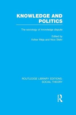 Knowledge and Politics: The Sociology of Knowledge Dispute - Meja, Volker (Editor)