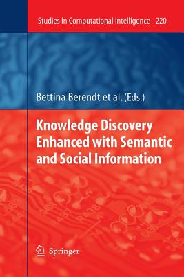 Knowledge Discovery Enhanced with Semantic and Social Information - Berendt, Bettina (Editor), and Mladenic, Dunja (Editor), and De Gemmis, Marco (Editor)