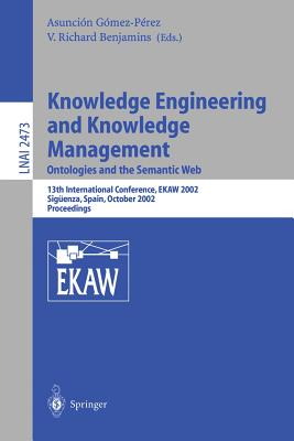 Knowledge Engineering and Knowledge Management: Ontologies and the Semantic Web: Ontologies and the Semantic Web - Benjamins, V Richard (Editor)