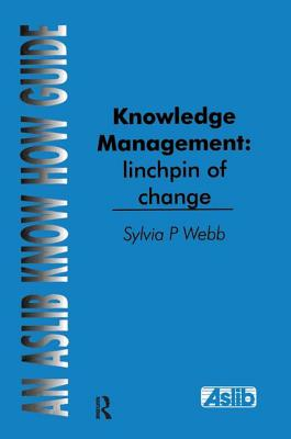 Knowledge Management: Linchpin of Change - Webb, Sylvia P