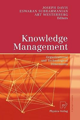 Knowledge Management: Organizational and Technological Dimensions - Davis, Joseph (Editor), and Subrahmanian, Eswaran (Editor), and Westerberg, Art (Editor)