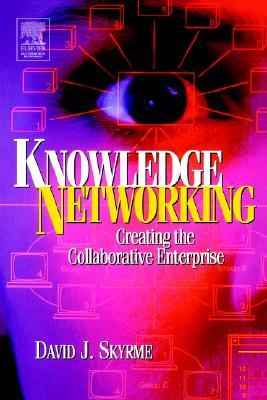 Knowledge Networking: Creating the Collaborative Company - Skyrme, David J