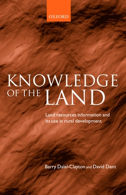Knowledge of the Land: Land Resources Information and Its Use in Rural Development - Dalal-Clayton, Barry