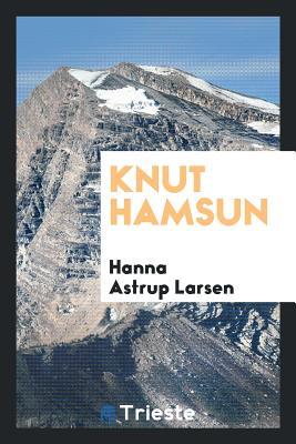 Knut Hamsun - Larsen, Hanna Astrup