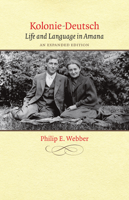 Kolonie-Deutsch: Life and Language in Amana - Webber, Philip E