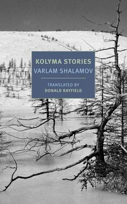 Kolyma Stories - Shalamov, Varlam, and Rayfield, Donald (Translated by)
