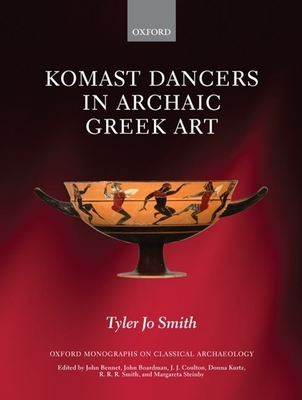 Komast Dancers in Archaic Greek Art - Smith, Tyler Jo
