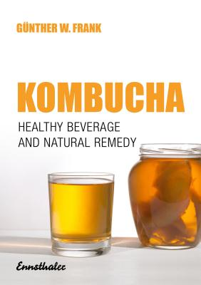 Kombucha: Healthy Beverage and Natural Remedy - Frank, Gunther W