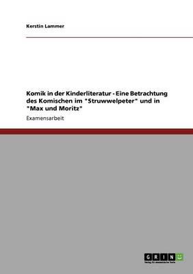 Komik in der Kinderliteratur - Eine Betrachtung des Komischen im Struwwelpeter und in Max und Moritz - Lammer, Kerstin S