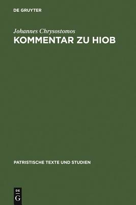 Kommentar Zu Hiob - Johannes Chrysostomos, and Hagedorn, Ursula (Editor), and Hagedorn, Dieter (Editor)