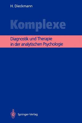 Komplexe: Diagnostik Und Therapie in Der Analytischen Psychologie - Dieckmann, Hans