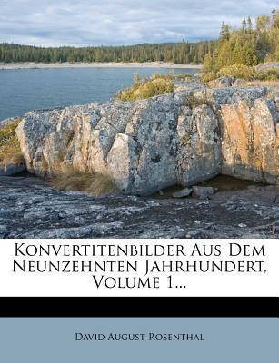 Konvertitenbilder Aus Dem Neunzehnten Jahrhundert, Erster Band - Rosenthal, David August