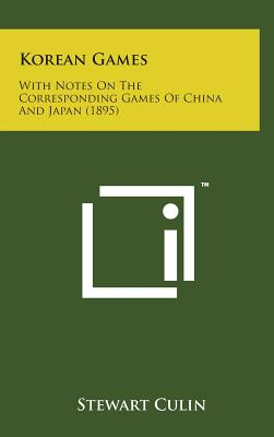 Korean Games: With Notes on the Corresponding Games of China and Japan (1895) - Culin, Stewart
