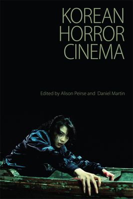 Korean Horror Cinema - Peirse, Alison (Editor), and Martin, Daniel (Editor)