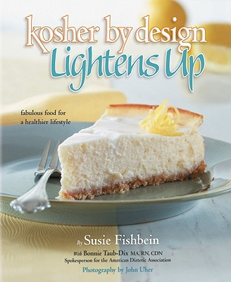 Kosher by Design Lightens Up: Fabulous Food for a Healthier Lifestyle - Fishbein, Susie, and Uher, John (Photographer), and Taub-Dix, Bonnie