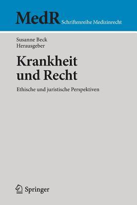 Krankheit Und Recht: Ethische Und Juristische Perspektiven - Beck, Susanne (Editor)