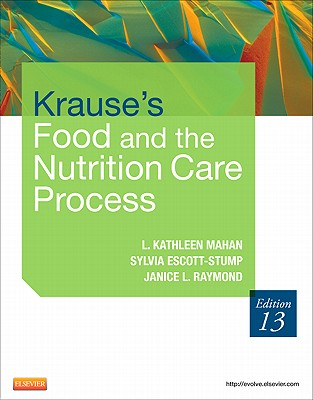 Krause's Food & the Nutrition Care Process - Mahan, L Kathleen, and Escott-Stump, Sylvia, Ma, Rd, Ldn, and Raymond, Janice