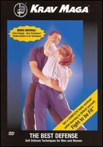 Krav Maga: The Best Defense - Self Defense Techniques for Men & Women
