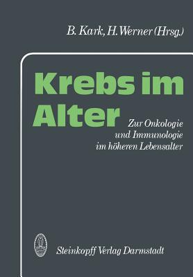 Krebs Im Alter: Zur Onkologie Und Immunologie Im Hoheren Lebensalter - Kark, B (Editor)