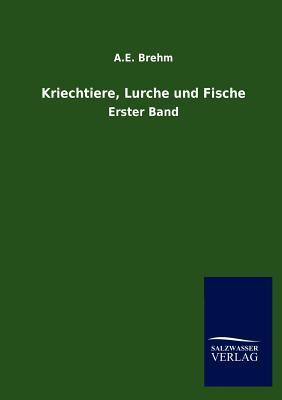 Kriechtiere, Lurche Und Fische - Brehm, A E