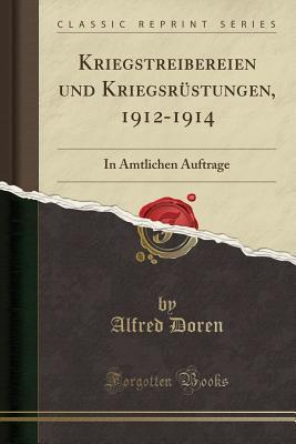 Kriegstreibereien Und Kriegsrustungen, 1912-1914: In Amtlichen Auftrage (Classic Reprint) - Doren, Alfred