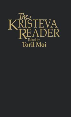 Kristeva Reader - Kristeva, Julia, and Moi, Toril (Editor)