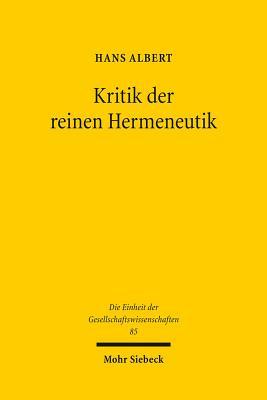 Kritik Der Reinen Hermeneutik: Der Antirealismus Und Das Problem Des Verstehens - Albert, Hans