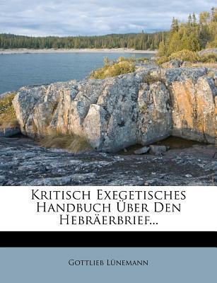 Kritisch Exegetisches Handbuch Uber Den Hebraerbrief... - L?nemann, Gottlieb, and Lunemann, Gottlieb