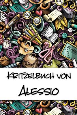 Kritzelbuch von Alessio: Kritzel- und Malbuch mit leeren Seiten f?r deinen personalisierten Vornamen - Publikationen, Nachwuchskunstler