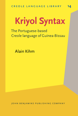 Kriyol Syntax: The Portuguese-Based Creole Language of Guinea-Bissau - Kihm, Alain, Dr.