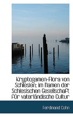 Kryptogamen-Flora Von Schlesien; Im Namen Der Schlesischen Gesellschaft Fur Vaterlandische Cultur - Cohn, Ferdinand