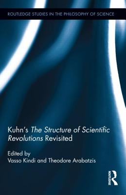 Kuhn S the Structure of Scientific Revolutions Revisited - Kindi, Vasso (Editor), and Arabatzis, Theodore (Editor)