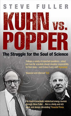 Kuhn vs Popper: The Struggle for the Soul of Science - Fuller, Steve