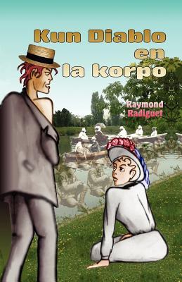 Kun Diablo en la Korpo - Radiguet, Raymond, and Duc Goninaz, Michel (Translated by)