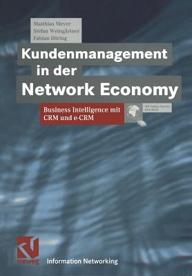 Kundenmanagement in Der Network Economy: Business Intelligence Mit Crm Und E-Crm - Meyer, Matthias, and Weingartner, Stefan, and Doring, Fabian