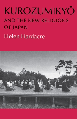 Kurozumikyo and the New Religions of Japan - Hardacre, Helen