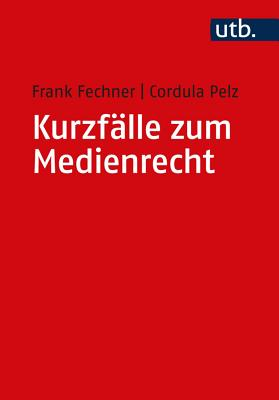 Kurzfalle Zum Medienrecht - Fechner, Frank, and Pelz, Cordula