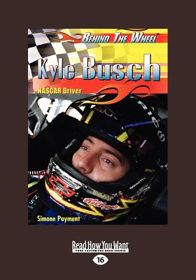 Kyle Busch: NASCAR Driver: NASCAR Driver (Behind the Wheel) (Large Print 16pt) - Payment, Simone