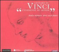 Léonard de Vinci: L'Harmonie du Monde - Anne Azéma (mezzo-soprano); Anne Quentin (soprano); Doulce Mémoire; Denis Raisin-Dadre (conductor)
