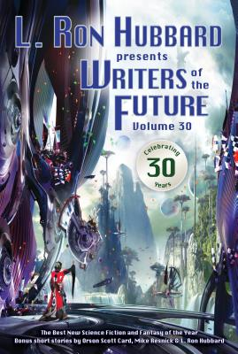L. Ron Hubbard Presents Writers of the Future Volume 30: The Best New Science Fiction and Fantasy of the Year - Hubbard, L Ron