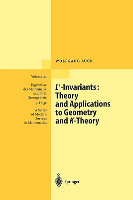 L2-Invariants: Theory and Applications to Geometry and K-Theory - Luck, Wolfgang