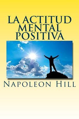 La Actitud Mental Positiva - Hill, Napoleon