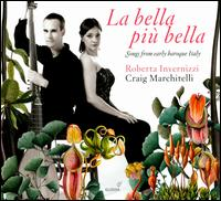 La Bella più Bella: Songs from early baroque Italy - Craig Marchitelli (theorbo); Craig Marchitelli (archlute); Roberta Invernizzi (soprano)