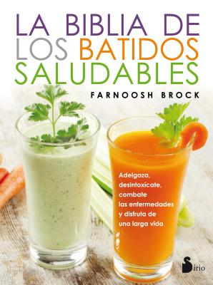 La Biblia de Los Batidos Saludables - Brock, Farnoosh, and Fernaandez Treviano, Julia