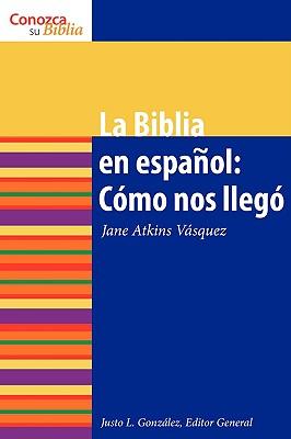 La Biblia en Espanol: Como Nos Ilego - Atkins-Vasquez, Jane, and Gonzlez, Justo L (Editor)