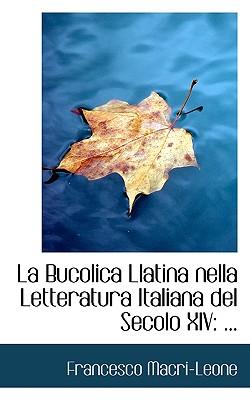 La Bucolica Llatina Nella Letteratura Italiana del Secolo XIV - Macri-Leone, Francesco