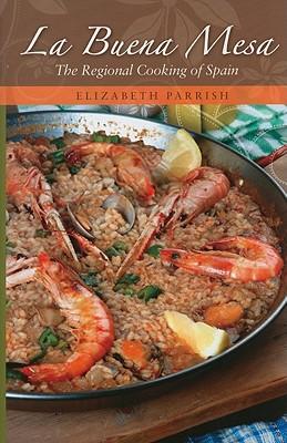 La Buena Mesa: The Regional Cooking of Spain - Parrish, Elizabeth, BA, MA