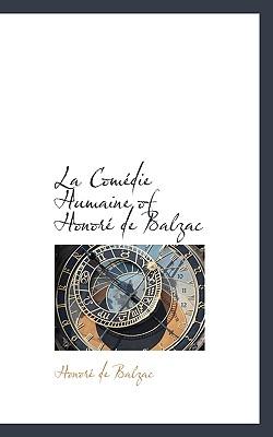La Com Die Humaine of Honor de Balzac - De Balzac, Honore